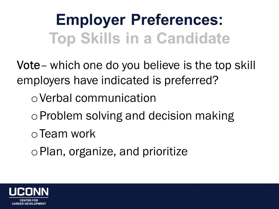 Employer Preferences: Top Skills in a Candidate Vote– which one do you believe is the top skill employers have indicated is preferred.