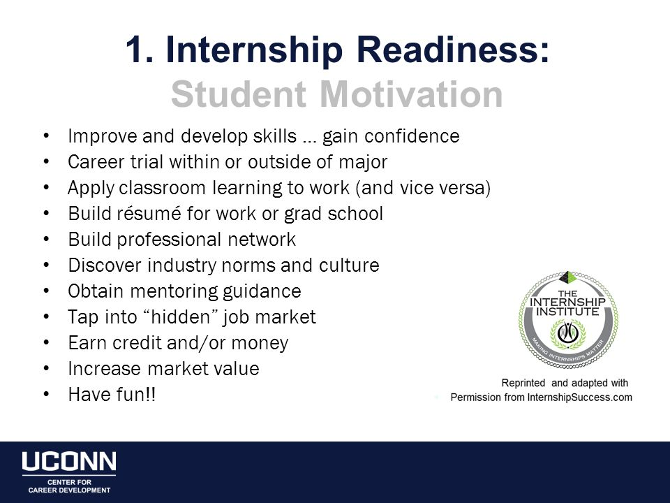 1. Internship Readiness: Student Motivation Improve and develop skills … gain confidence Career trial within or outside of major Apply classroom learn