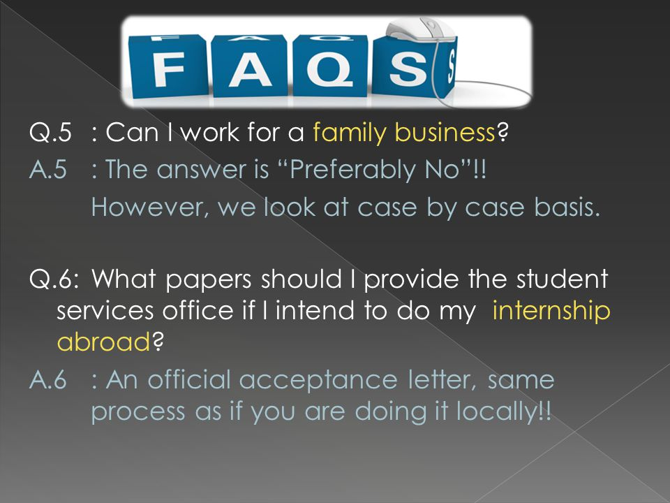 Q.5: Can I work for a family business. A.5: The answer is Preferably No !.