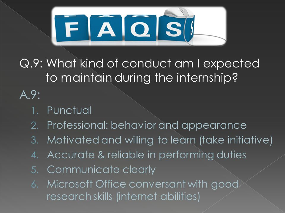 Q.9: What kind of conduct am I expected to maintain during the internship.