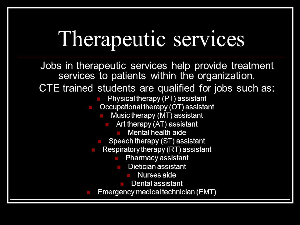 Therapeutic services Jobs in therapeutic services help provide treatment services to patients within the organization.