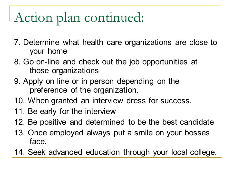 Action plan continued: 7. Determine what health care organizations are close to your home 8.