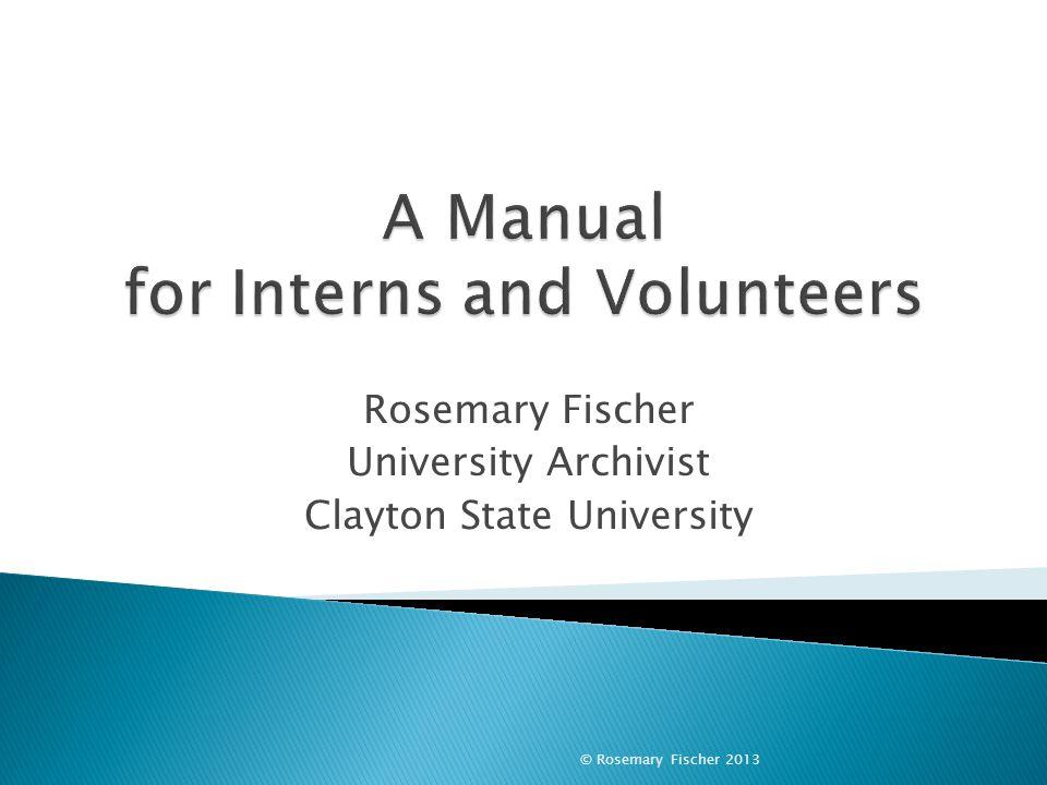 Rosemary Fischer University Archivist Clayton State University © Rosemary Fischer 2013