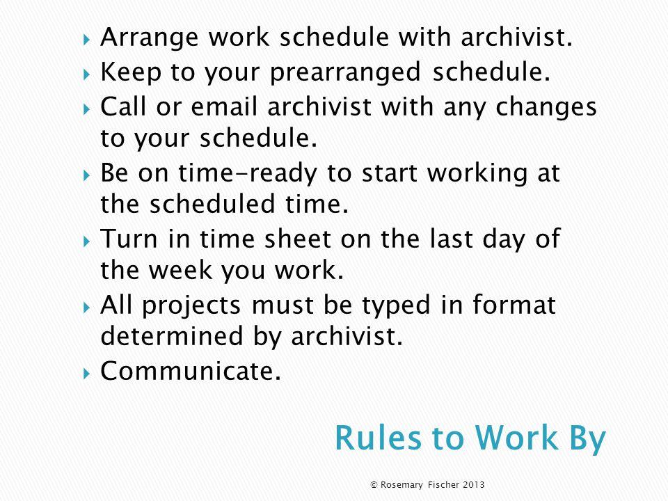  Arrange work schedule with archivist.  Keep to your prearranged schedule.