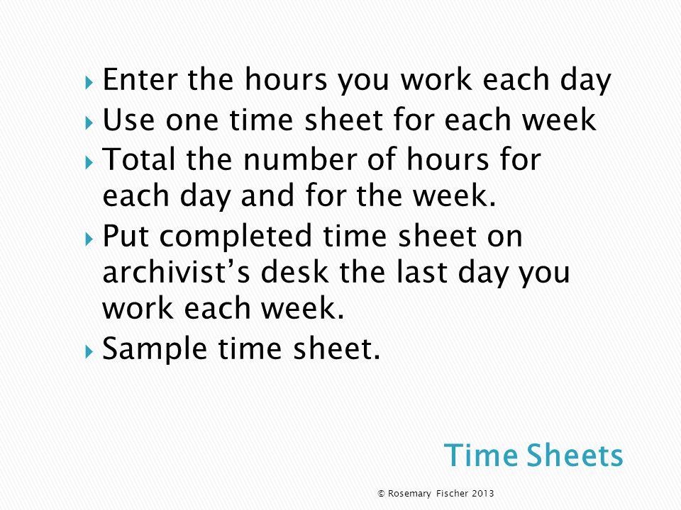  Enter the hours you work each day  Use one time sheet for each week  Total the number of hours for each day and for the week.