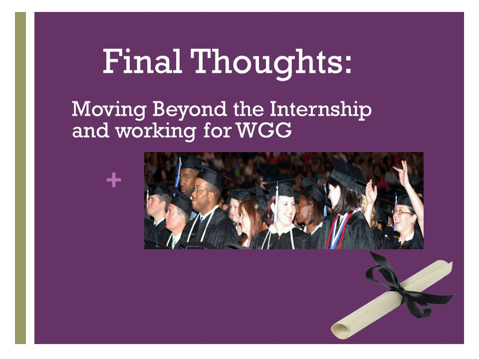 + Final Thoughts: Moving Beyond the Internship and working for WGG