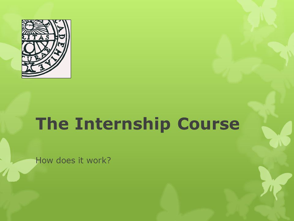 The Internship Course How does it work