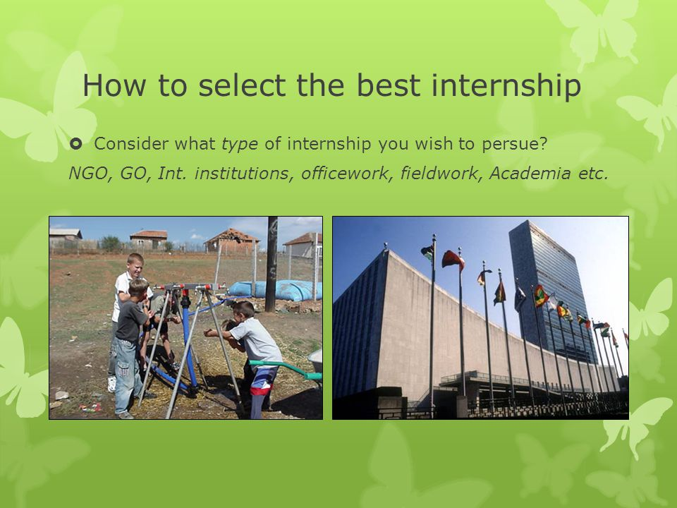 How to select the best internship  Consider what type of internship you wish to persue.