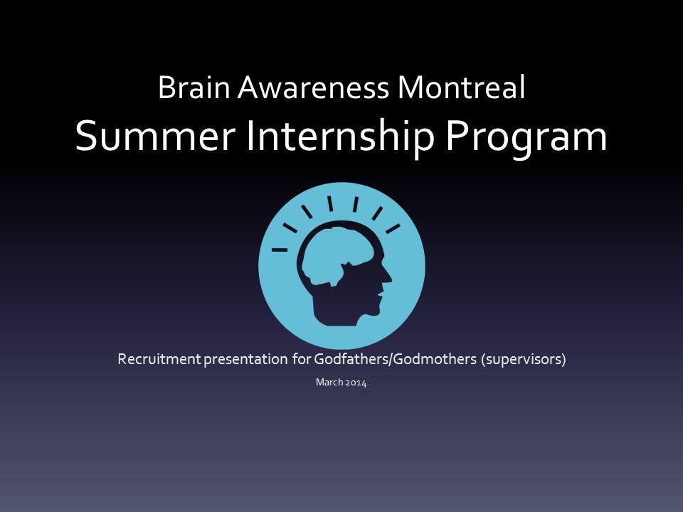 Brain Awareness Montreal Summer Internship Program Recruitment presentation for Godfathers/Godmothers (supervisors) March 2014