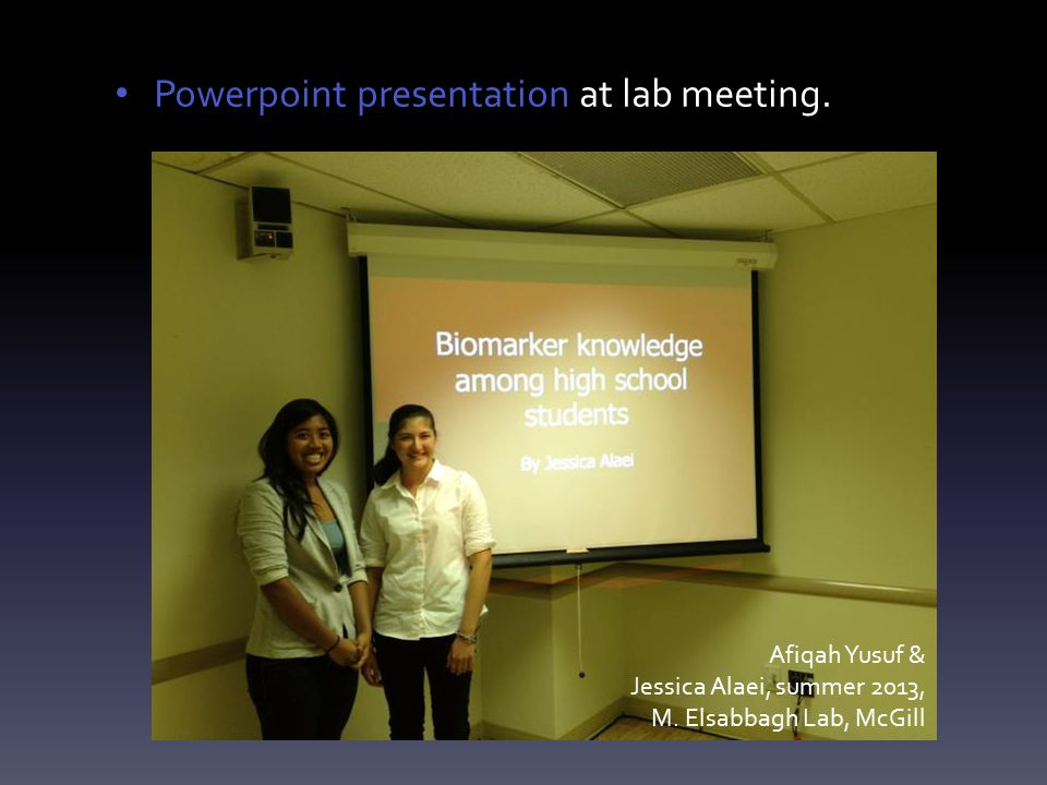 Powerpoint presentation at lab meeting.Afiqah Yusuf & Jessica Alaei, summer 2013, M.