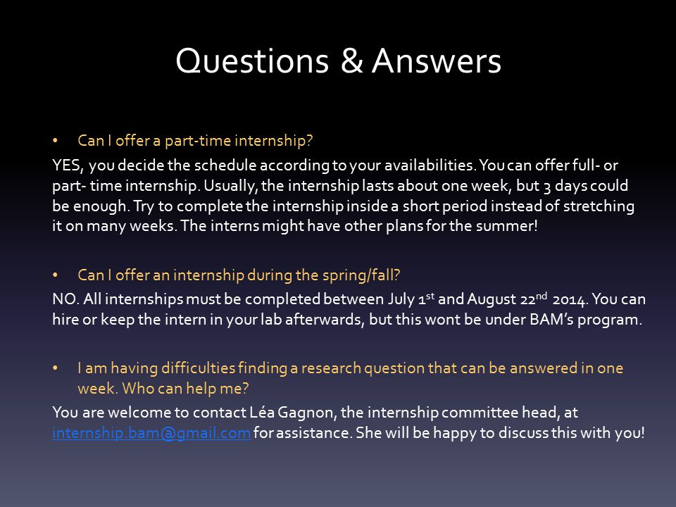 Questions & Answers Can I offer a part-time internship? YES, you decide the schedule according to your availabilities. You can offer full- or part- ti