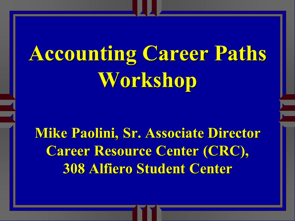 Accounting Career Paths Workshop Mike Paolini, Sr.