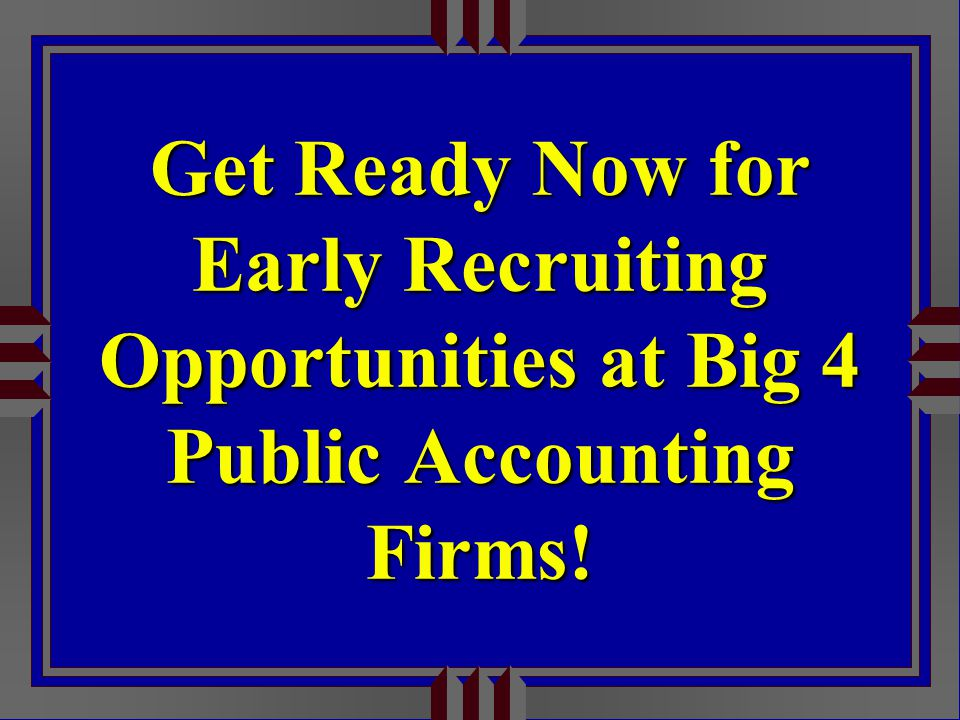 Get Ready Now for Early Recruiting Opportunities at Big 4 Public Accounting Firms!