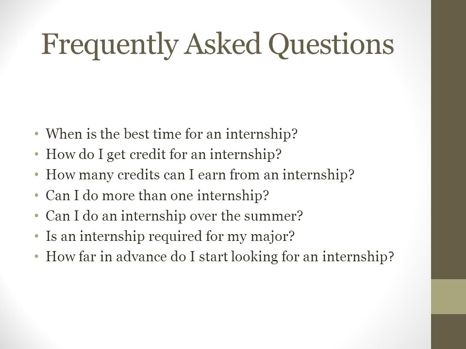 Frequently Asked Questions When is the best time for an internship.
