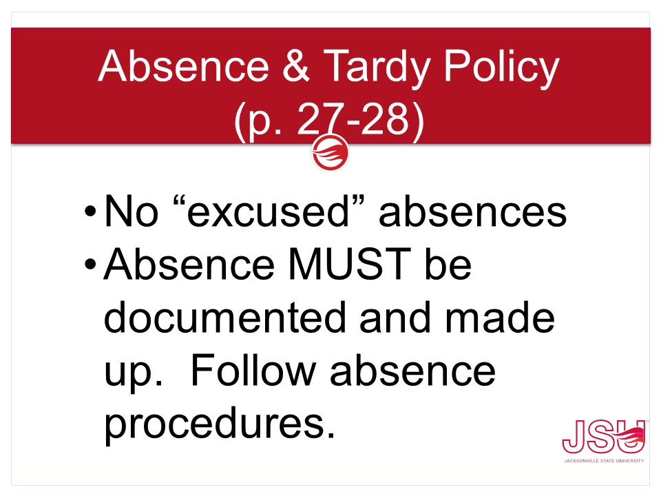 No excused absences Absence MUST be documented and made up.