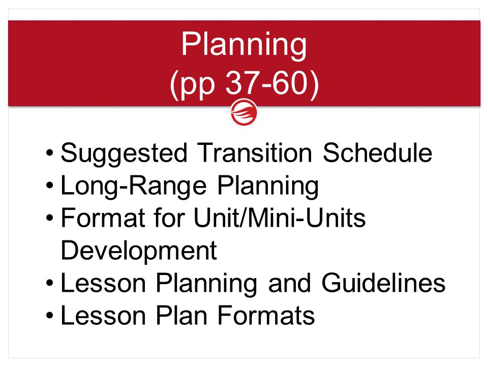 Suggested Transition Schedule Long-Range Planning Format for Unit/Mini-Units Development Lesson Planning and Guidelines Lesson Plan Formats Planning (