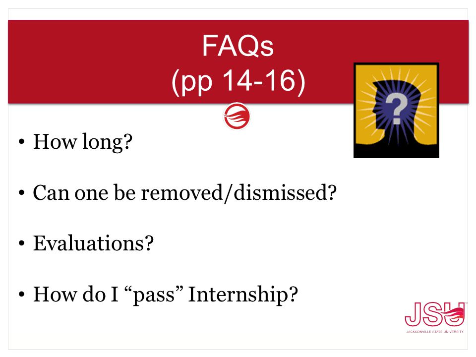 "FAQs (pp 14-16) How long? Can one be removed/dismissed? Evaluations? How do I ""pass"" Internship?"