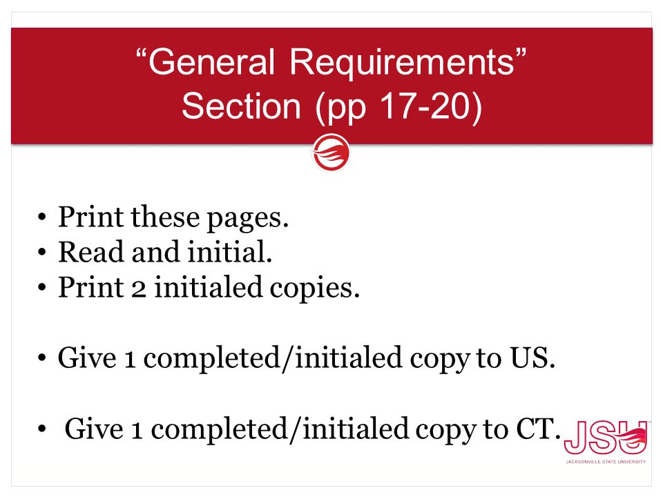 """General Requirements"" Section (pp 17-20) Print these pages. Read and initial. Print 2 initialed copies. Give 1 completed/initialed copy to US. Give 1"