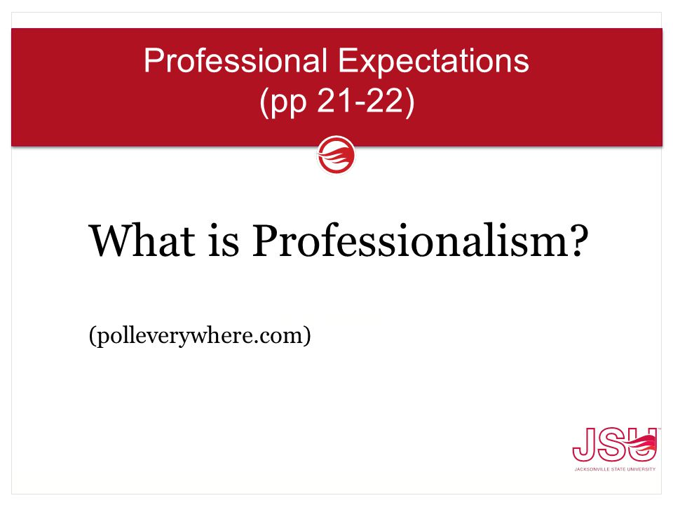 Professional Expectations (pp 21-22) What is Professionalism (polleverywhere.com) Poll Everywhere