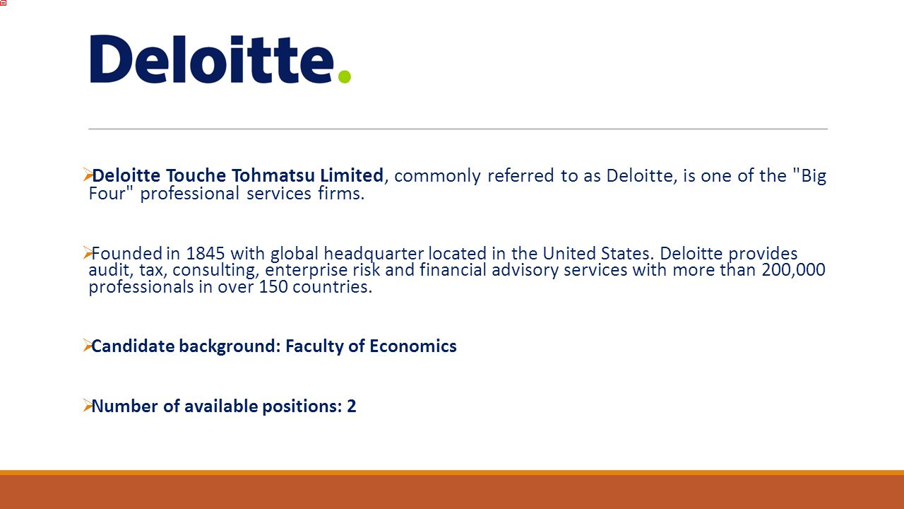  Deloitte Touche Tohmatsu Limited, commonly referred to as Deloitte, is one of the Big Four professional services firms.