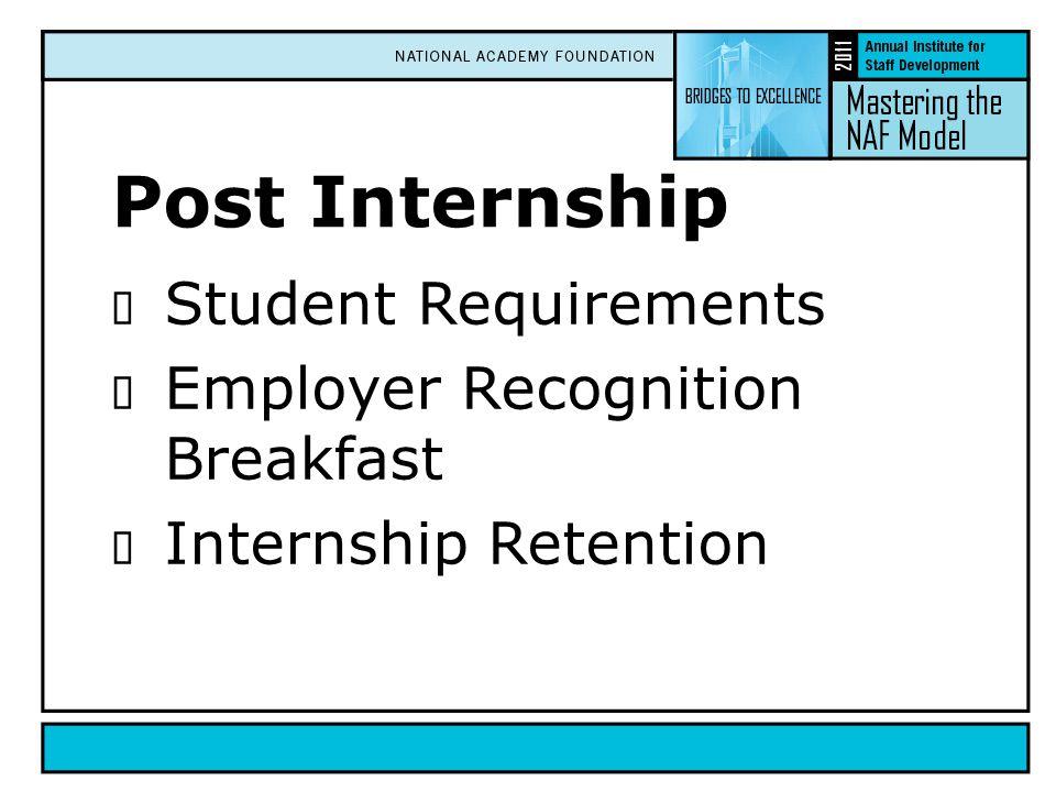 Post Internship  Student Requirements  Employer Recognition Breakfast  Internship Retention