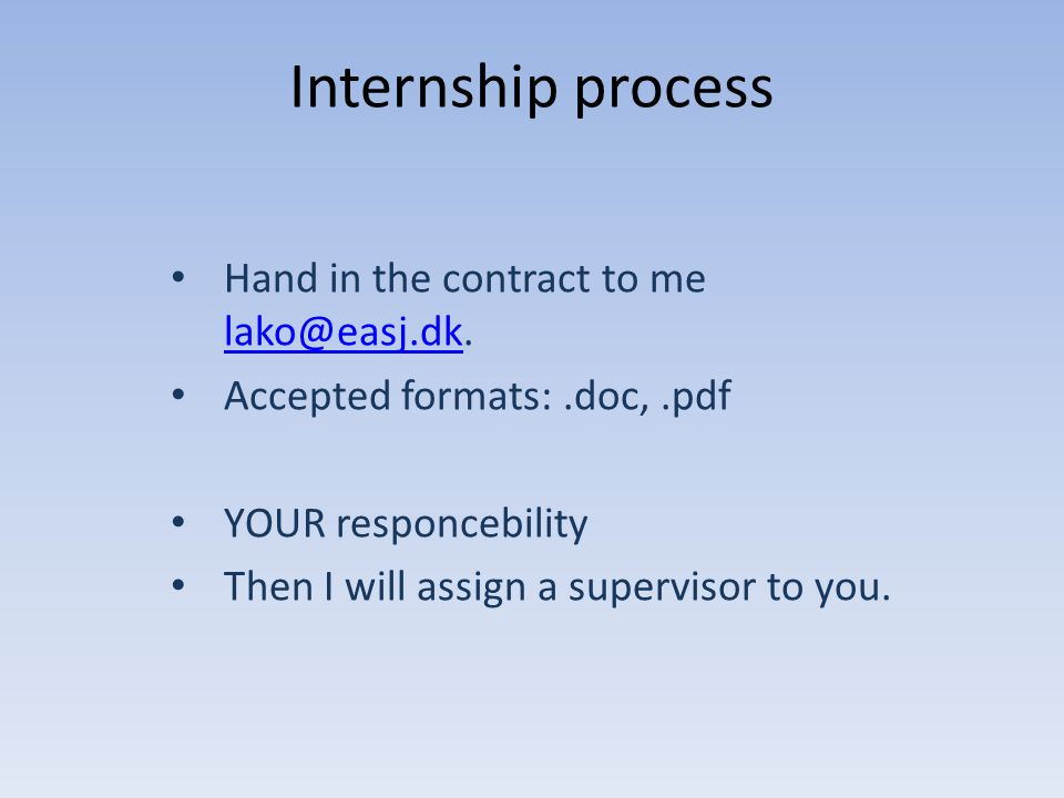 Internship process Hand in the contract to me lako@easj.dk.