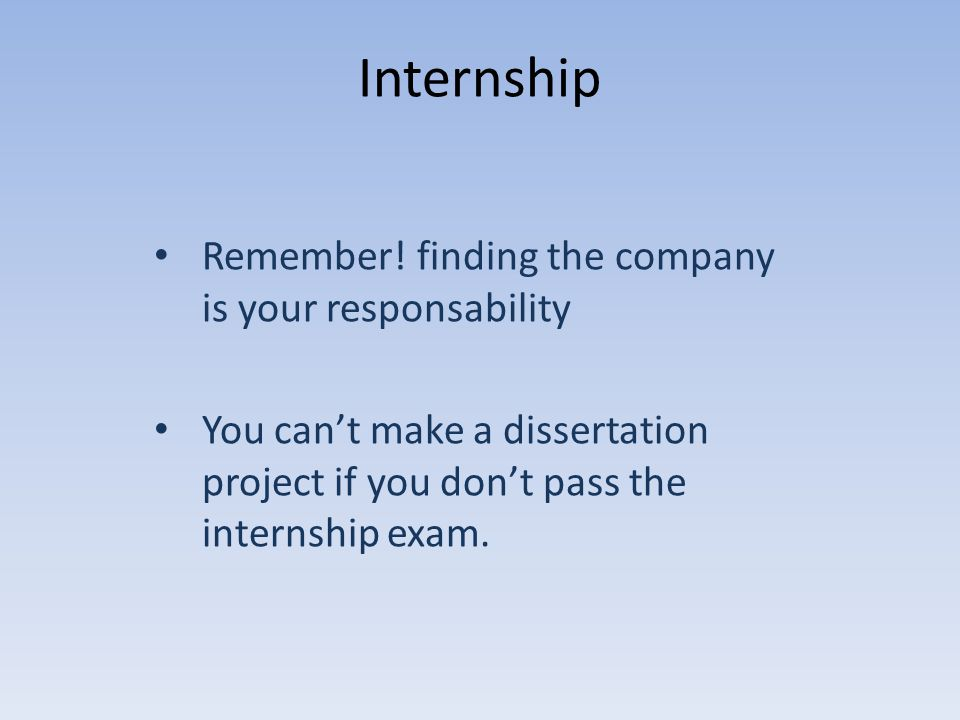 Internship Remember! finding the company is your responsability You can't make a dissertation project if you don't pass the internship exam.