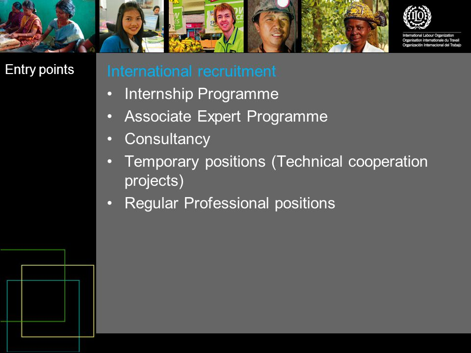 Entry points International recruitment Internship Programme Associate Expert Programme Consultancy Temporary positions (Technical cooperation projects) Regular Professional positions