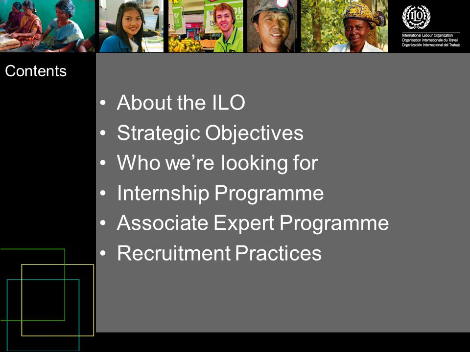 Contents About the ILO Strategic Objectives Who we're looking for Internship Programme Associate Expert Programme Recruitment Practices