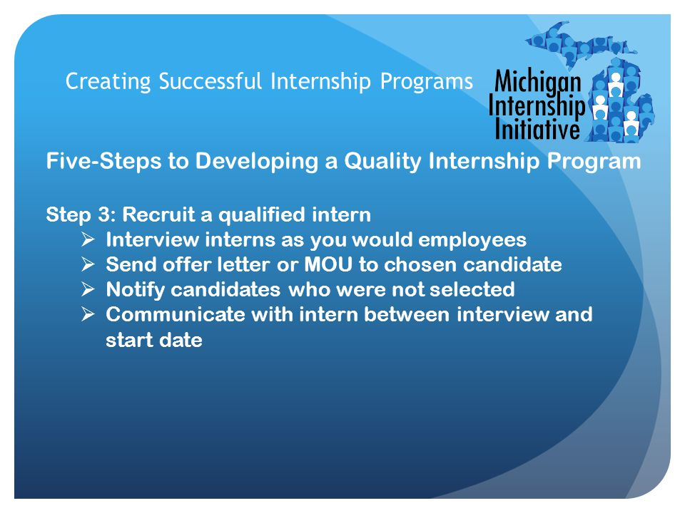 Creating Successful Internship Programs Five-Steps to Developing a Quality Internship Program Step 3: Recruit a qualified intern  Interview interns a