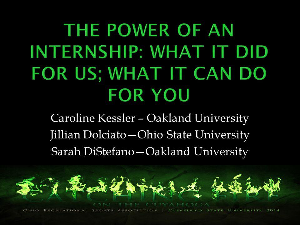 Caroline Kessler – Oakland University Jillian Dolciato—Ohio State University Sarah DiStefano—Oakland University
