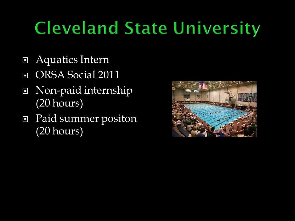  Aquatics Intern  ORSA Social 2011  Non-paid internship (20 hours)  Paid summer positon (20 hours)
