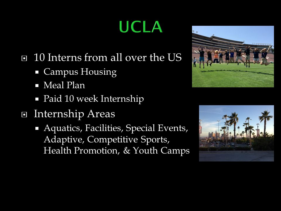  10 Interns from all over the US  Campus Housing  Meal Plan  Paid 10 week Internship  Internship Areas  Aquatics, Facilities, Special Events, Ad