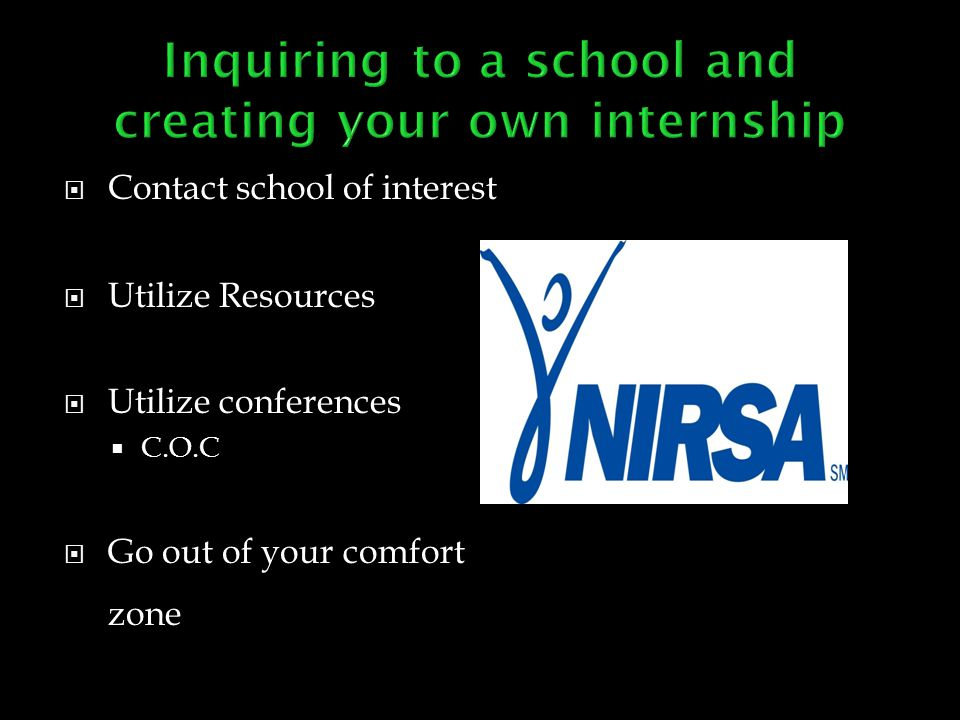  Contact school of interest  Utilize Resources  Utilize conferences  C.O.C  Go out of your comfort zone