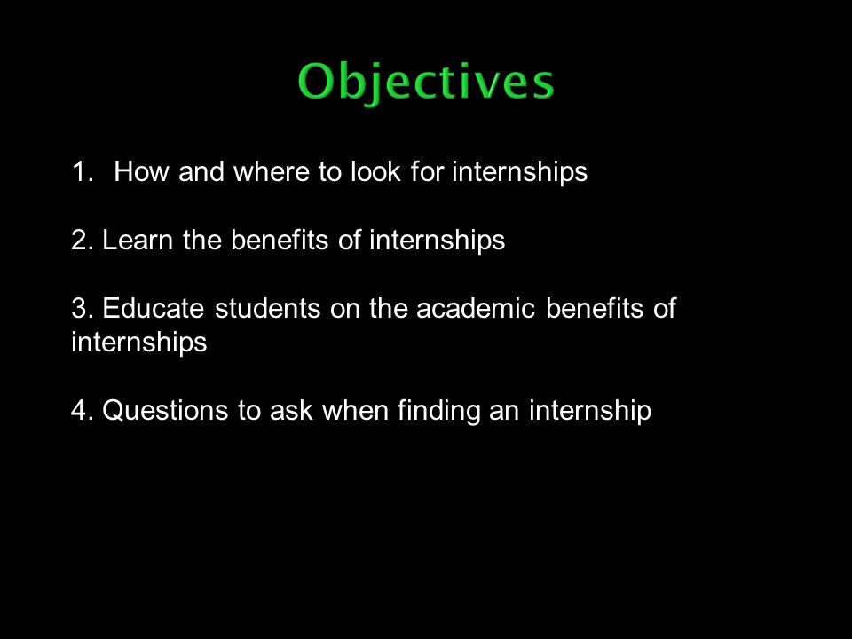1.How and where to look for internships 2. Learn the benefits of internships 3. Educate students on the academic benefits of internships 4. Questions
