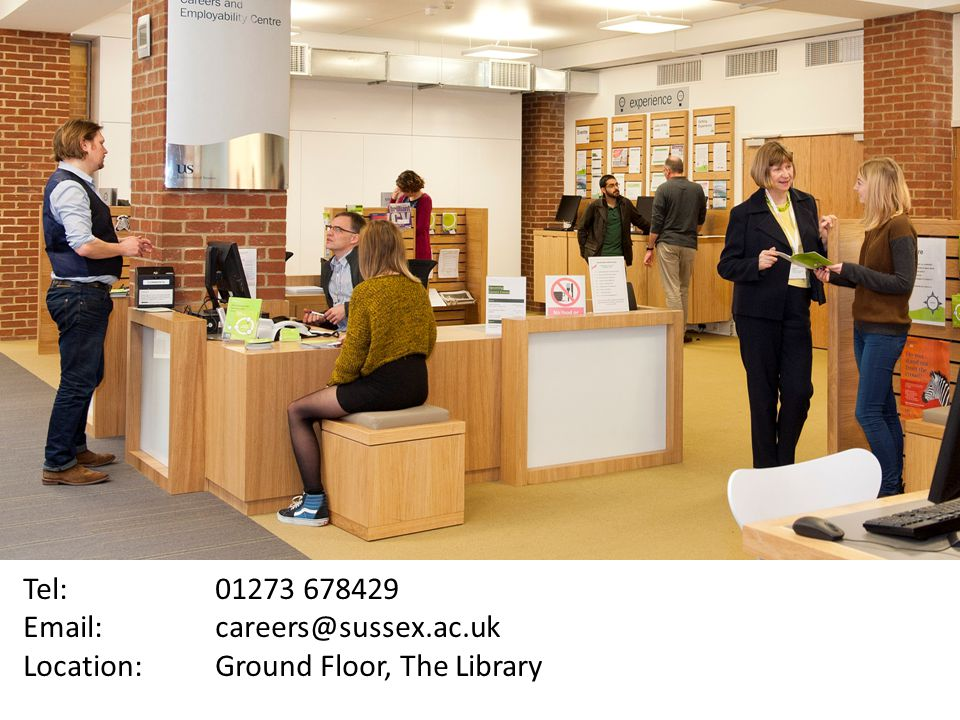 Tel: 01273 678429 Email:careers@sussex.ac.uk Location:Ground Floor, The Library