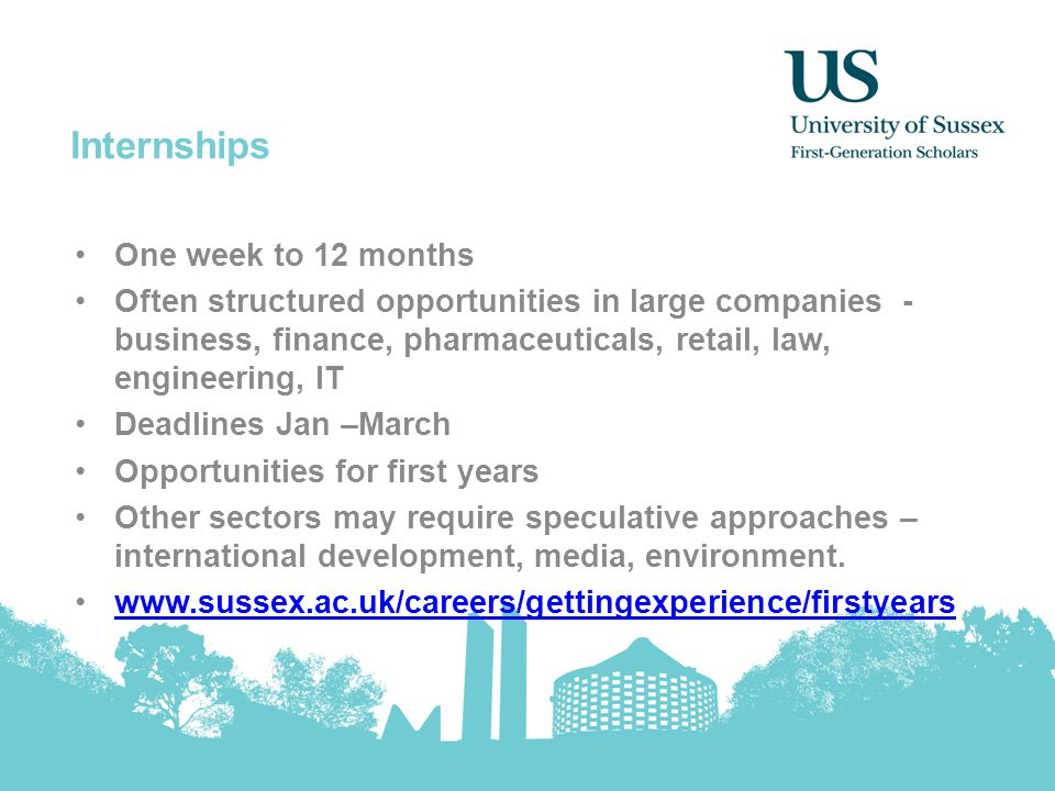 Internships One week to 12 months Often structured opportunities in large companies - business, finance, pharmaceuticals, retail, law, engineering, IT