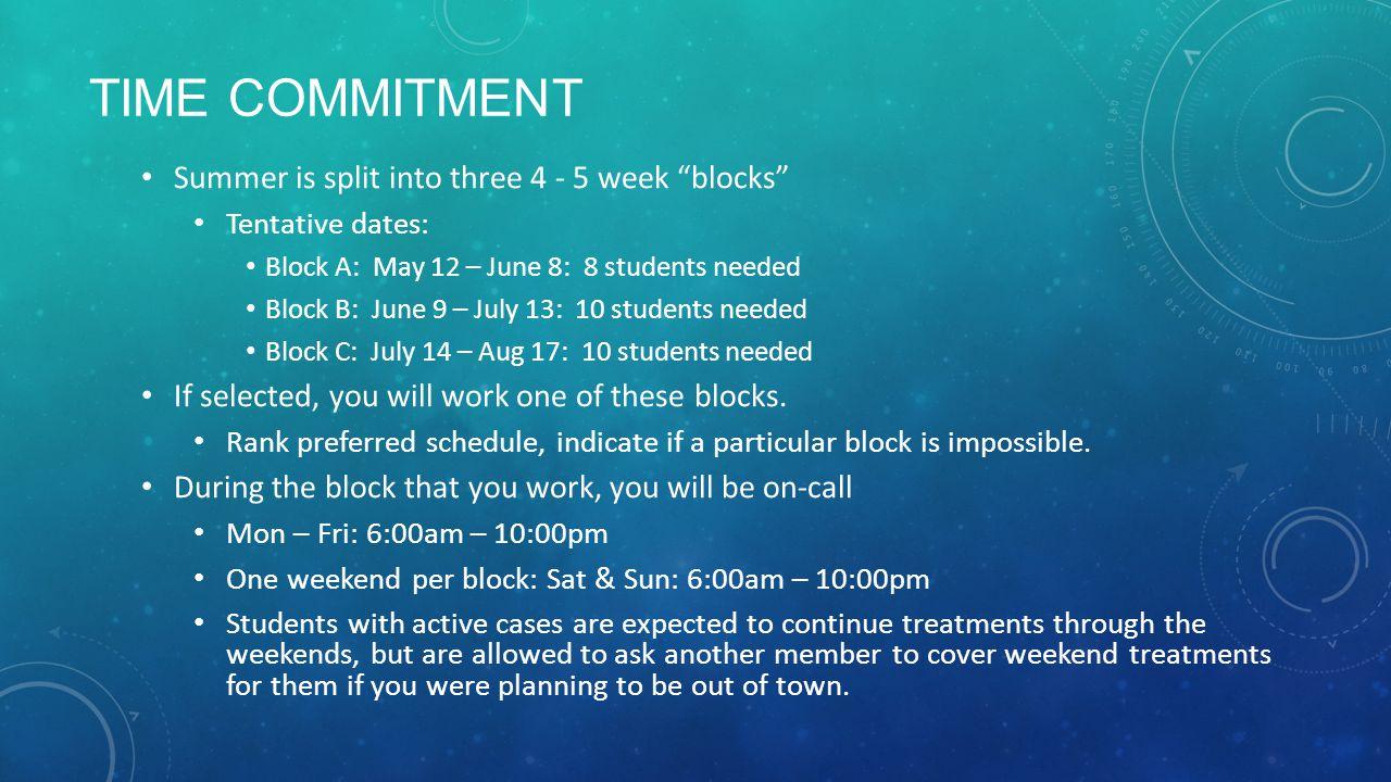 "TIME COMMITMENT Summer is split into three 4 - 5 week ""blocks"" Tentative dates: Block A: May 12 – June 8: 8 students needed Block B: June 9 – July 13:"