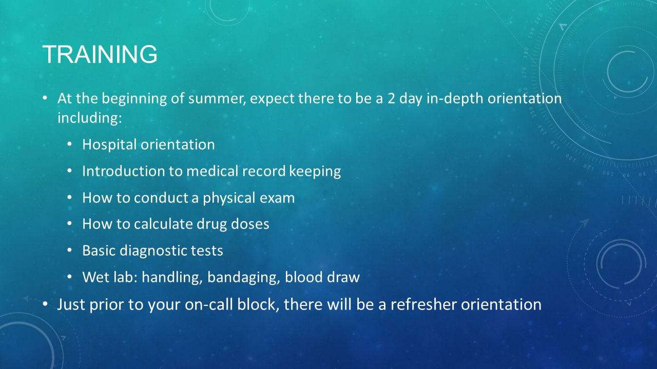 TRAINING At the beginning of summer, expect there to be a 2 day in-depth orientation including: Hospital orientation Introduction to medical record ke