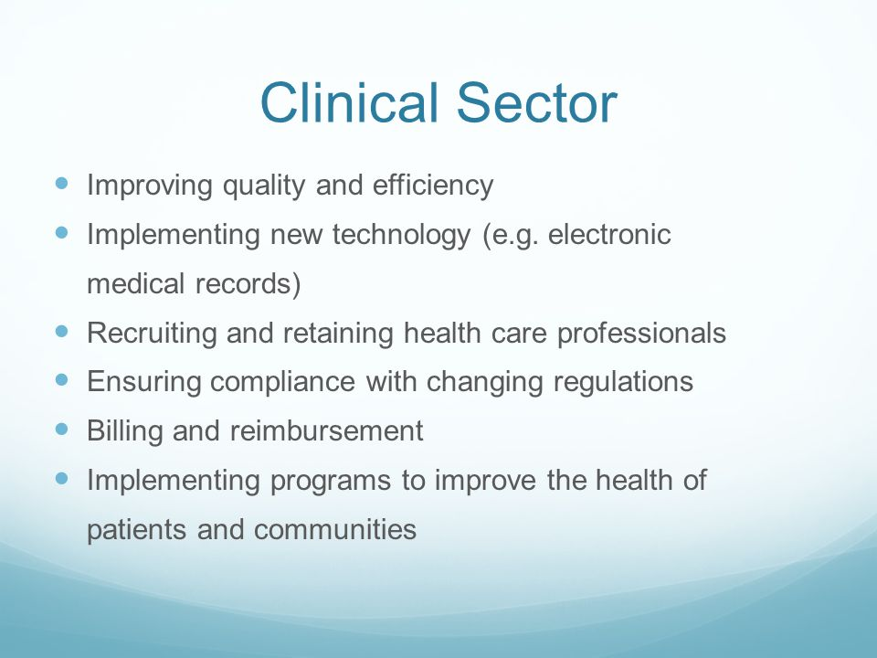 Clinical Sector Improving quality and efficiency Implementing new technology (e.g.