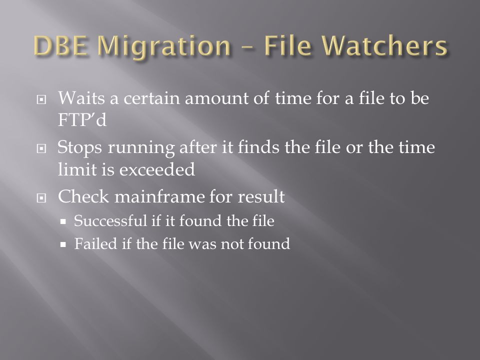  Waits a certain amount of time for a file to be FTP'd  Stops running after it finds the file or the time limit is exceeded  Check mainframe for result  Successful if it found the file  Failed if the file was not found