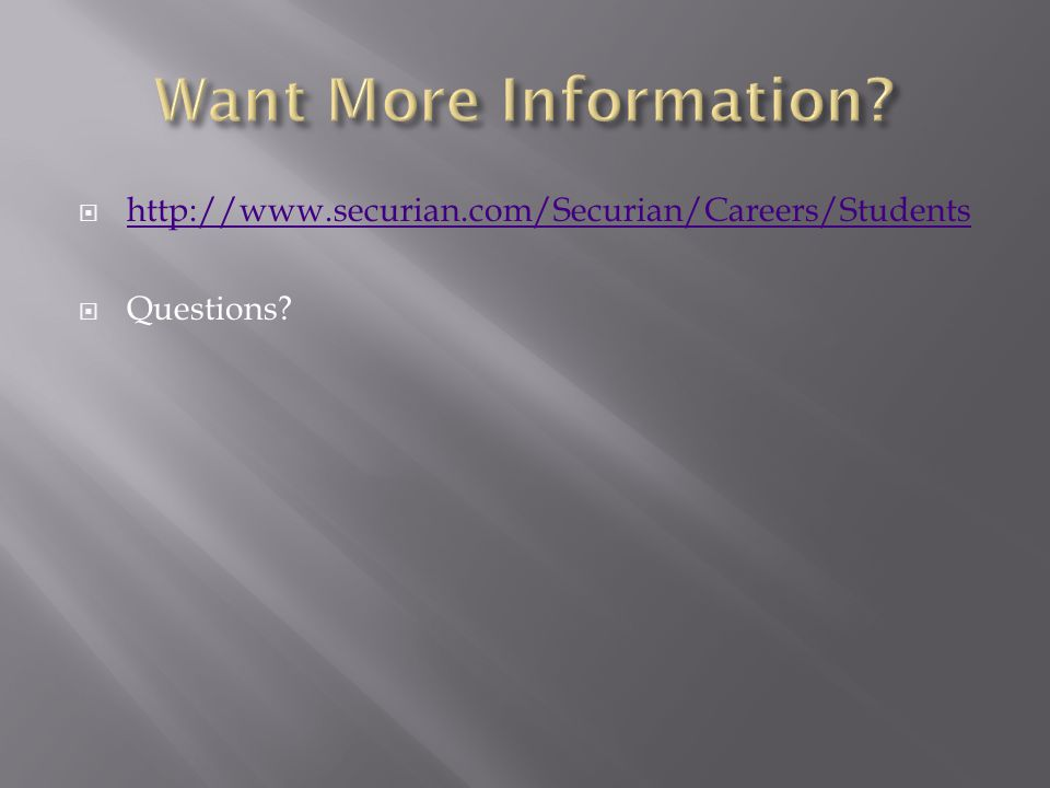  http://www.securian.com/Securian/Careers/Students http://www.securian.com/Securian/Careers/Students  Questions?