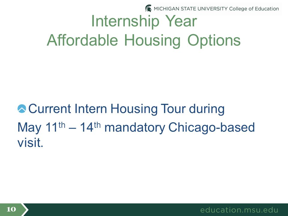 Internship Year Affordable Housing Options Current Intern Housing Tour during May 11 th – 14 th mandatory Chicago-based visit.
