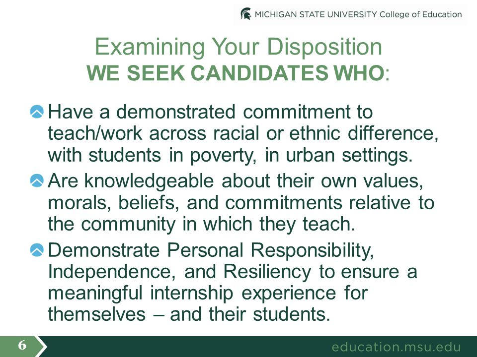 Examining Your Disposition WE SEEK CANDIDATES WHO: Have a demonstrated commitment to teach/work across racial or ethnic difference, with students in poverty, in urban settings.