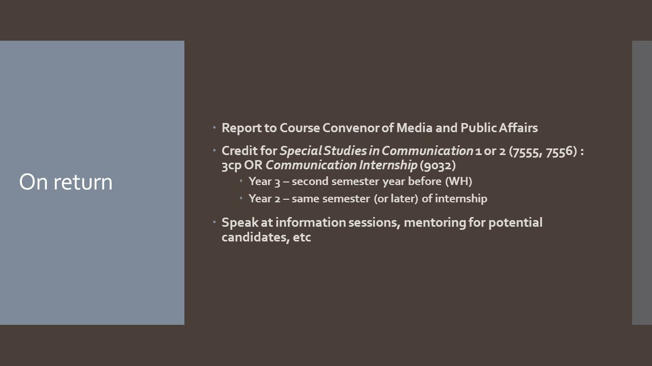 On return  Report to Course Convenor of Media and Public Affairs  Credit for Special Studies in Communication 1 or 2 (7555, 7556) : 3cp OR Communica