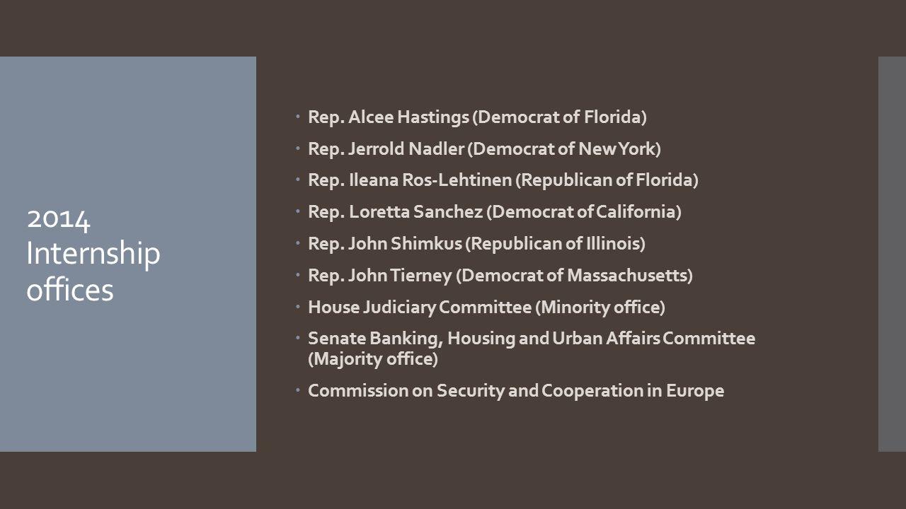2014 Internship offices  Rep. Alcee Hastings (Democrat of Florida)  Rep. Jerrold Nadler (Democrat of New York)  Rep. Ileana Ros-Lehtinen (Republica