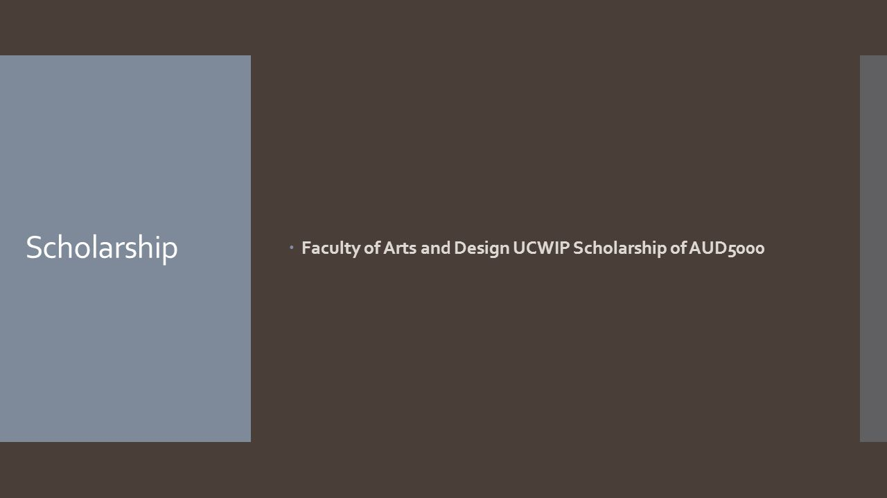 Scholarship  Faculty of Arts and Design UCWIP Scholarship of AUD5000