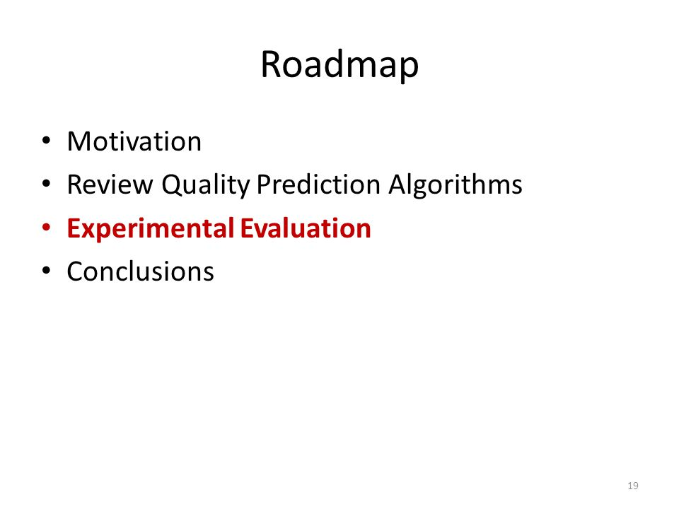 Roadmap Motivation Review Quality Prediction Algorithms Experimental Evaluation Conclusions 19