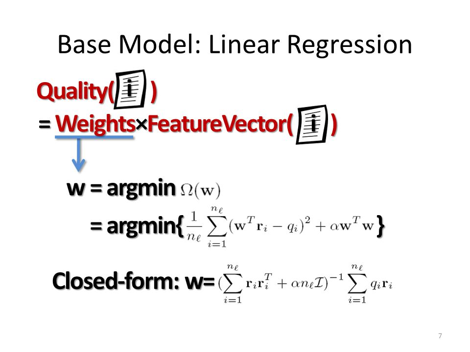 Base Model: Linear Regression 7 w = argmin = argmin{ } Quality( ) = Weights×FeatureVector( ) i i Closed-form: w=