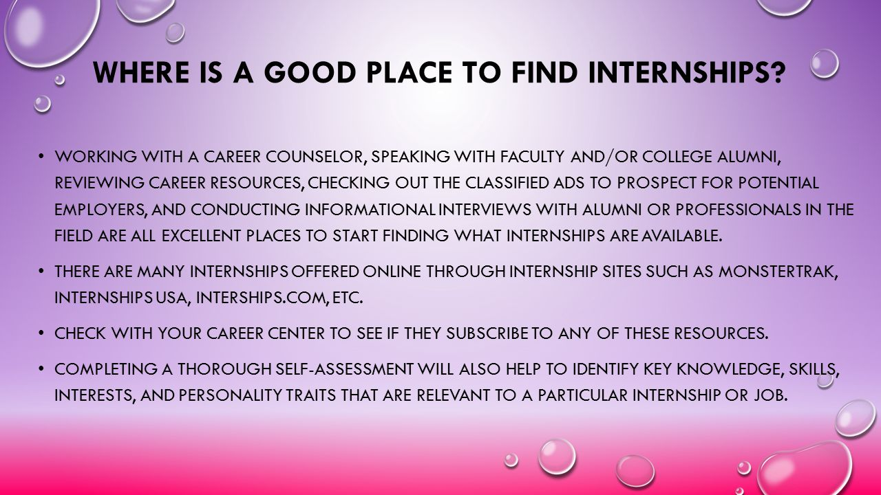 WHERE IS A GOOD PLACE TO FIND INTERNSHIPS? WORKING WITH A CAREER COUNSELOR, SPEAKING WITH FACULTY AND/OR COLLEGE ALUMNI, REVIEWING CAREER RESOURCES, C